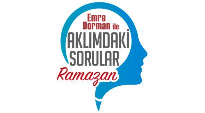 Emre Dorman ile Aklımdaki Sorular Ramazan