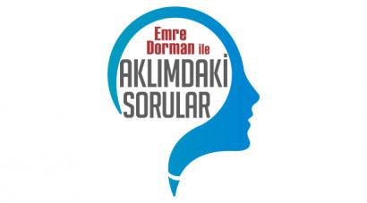 Emre Dorman ile Aklımdaki Sorular / Yeni Bölüm