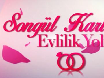 Songül Karlı ile Evlilik Yolunda başlıyor!